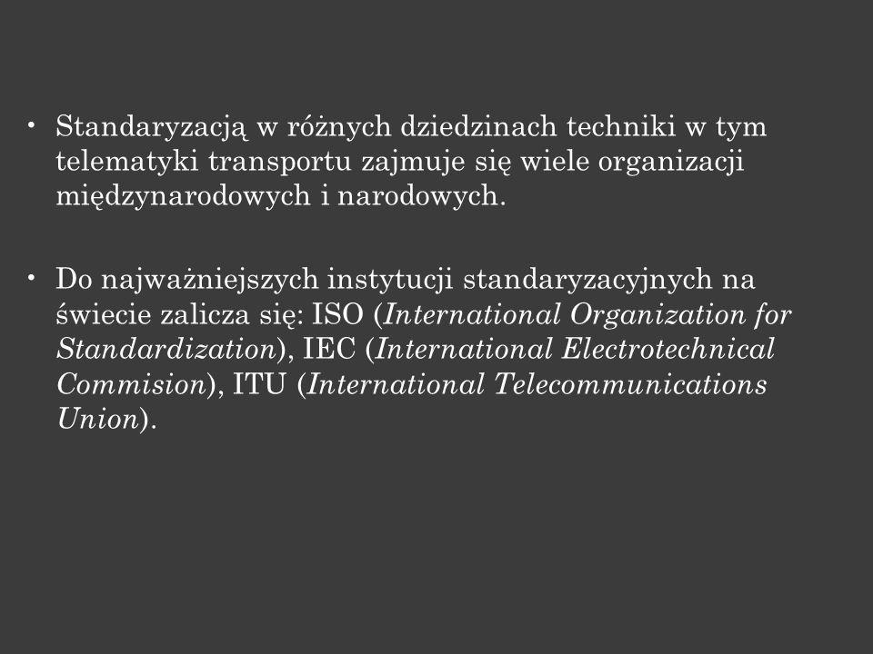 Standaryzacją w różnych dziedzinach techniki w tym telematyki transportu zajmuje się wiele organizacji międzynarodowych i narodowych. Do najważniejszy