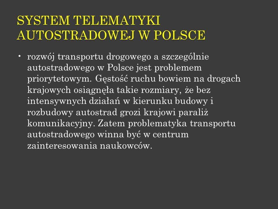 SYSTEM TELEMATYKI AUTOSTRADOWEJ W POLSCE rozwój transportu drogowego a szczególnie autostradowego w Polsce jest problemem priorytetowym. Gęstość ruchu