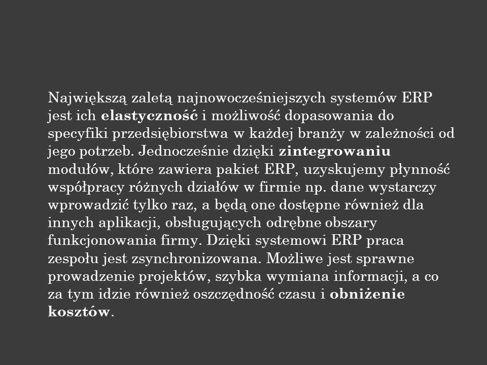 Największą zaletą najnowocześniejszych systemów ERP jest ich elastyczność i możliwość dopasowania do specyfiki przedsiębiorstwa w każdej branży w zale