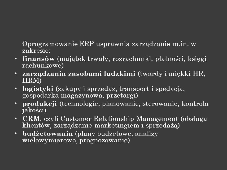 Oprogramowanie ERP usprawnia zarządzanie m.in. w zakresie: finansów (majątek trwały, rozrachunki, płatności, księgi rachunkowe) zarządzania zasobami l