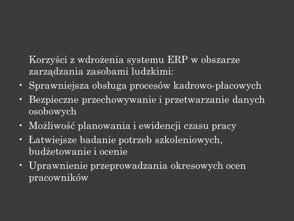 Korzyści z wdrożenia systemu ERP w obszarze zarządzania zasobami ludzkimi: Sprawniejsza obsługa procesów kadrowo-płacowych Bezpieczne przechowywanie i