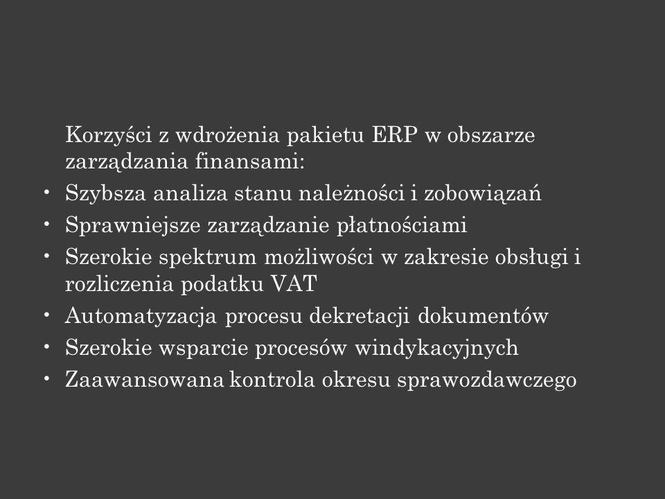 Korzyści z wdrożenia pakietu ERP w obszarze zarządzania finansami: Szybsza analiza stanu należności i zobowiązań Sprawniejsze zarządzanie płatnościami