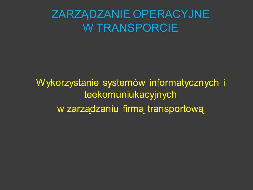 Wykorzystanie systemów informatycznych i teekomuniukacyjnych w zarządzaniu firmą transportową ZARZĄDZANIE OPERACYJNE W TRANSPORCIE