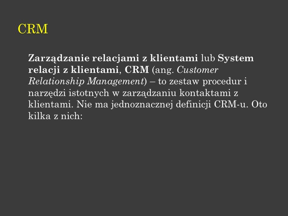 CRM Zarządzanie relacjami z klientami lub System relacji z klientami, CRM (ang. Customer Relationship Management ) – to zestaw procedur i narzędzi ist
