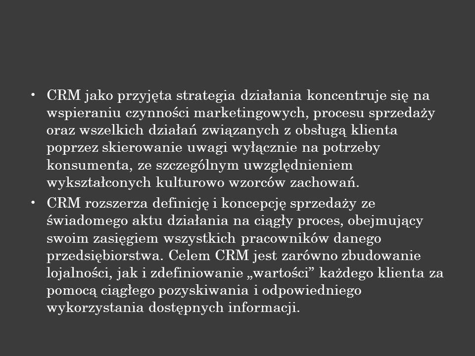 CRM jako przyjęta strategia działania koncentruje się na wspieraniu czynności marketingowych, procesu sprzedaży oraz wszelkich działań związanych z ob