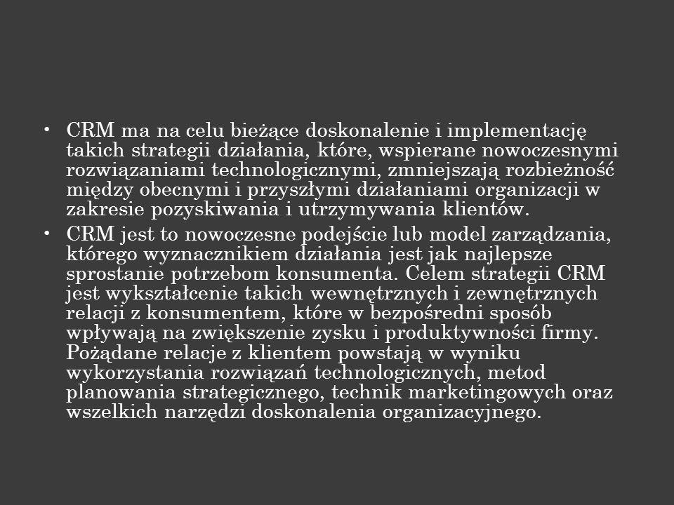 CRM ma na celu bieżące doskonalenie i implementację takich strategii działania, które, wspierane nowoczesnymi rozwiązaniami technologicznymi, zmniejsz