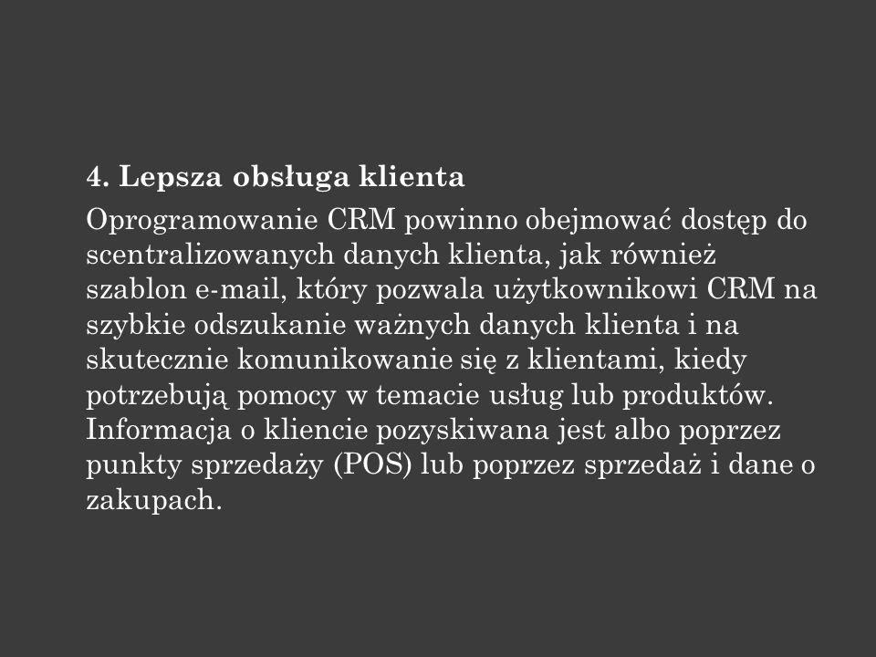 4. Lepsza obsługa klienta Oprogramowanie CRM powinno obejmować dostęp do scentralizowanych danych klienta, jak również szablon e-mail, który pozwala u