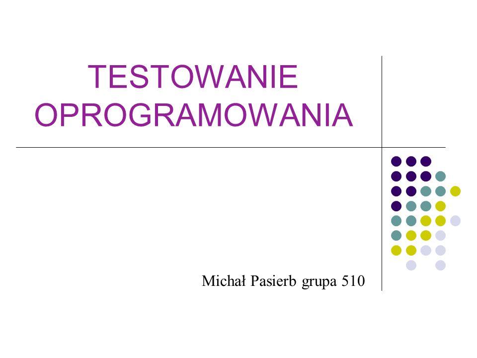 TESTOWANIE OPROGRAMOWANIA Michał Pasierb grupa 510