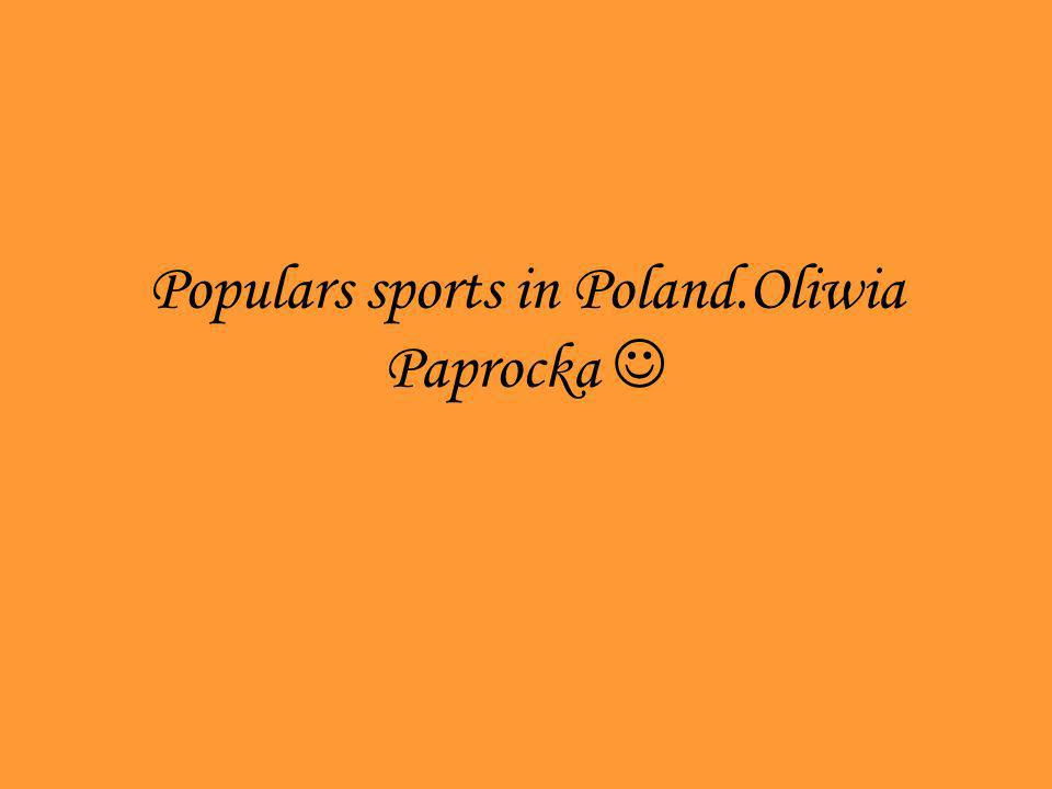 Populars sports in Poland.Oliwia Paprocka
