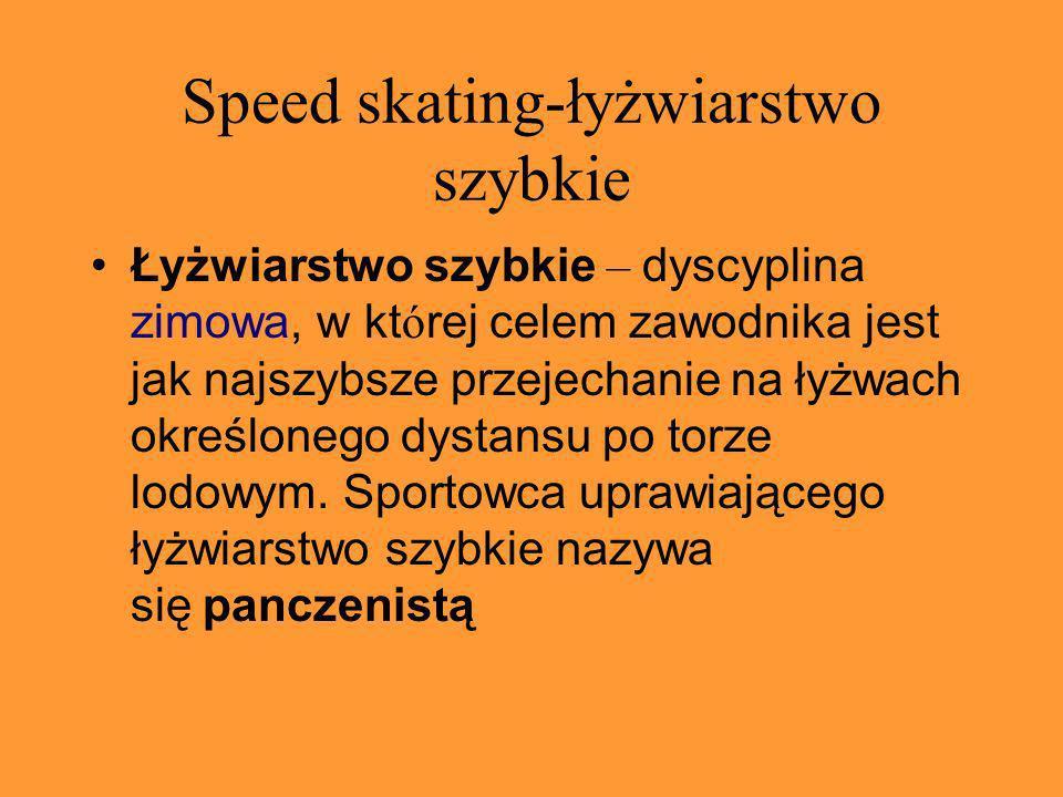 Speed skating-łyżwiarstwo szybkie Łyżwiarstwo szybkie – dyscyplina zimowa, w kt ó rej celem zawodnika jest jak najszybsze przejechanie na łyżwach określonego dystansu po torze lodowym.