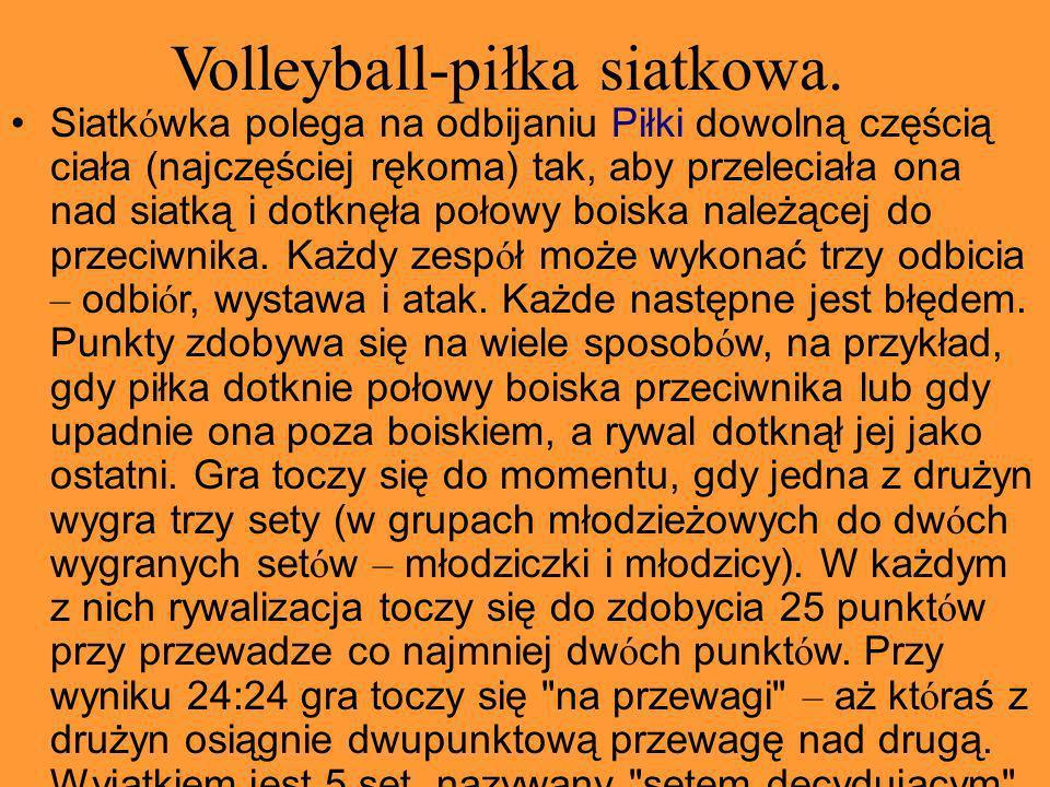 Volleyball-piłka siatkowa. Siatk ó wka polega na odbijaniu Piłki dowolną częścią ciała (najczęściej rękoma) tak, aby przeleciała ona nad siatką i dotk