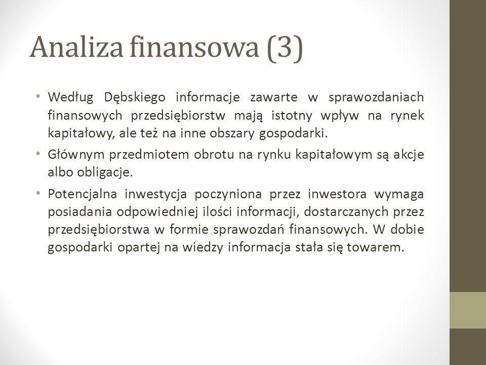 Analiza finansowa (3) Według Dębskiego informacje zawarte w sprawozdaniach finansowych przedsiębiorstw mają istotny wpływ na rynek kapitałowy, ale też na inne obszary gospodarki.