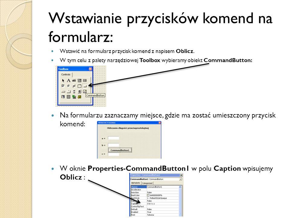 Wstawianie przycisków komend na formularz: Wstawić na formularz przycisk komend z napisem Oblicz. W tym celu z palety narzędziowej Toolbox wybieramy o