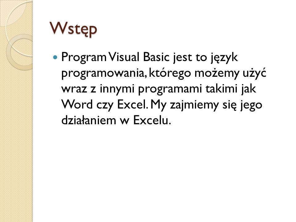 Odpalanie VB Aby włączyć visual basic otwieramy program excel i klikamy alt+f11 Lub Z Menu programu wybieramy następujące opcje: Narzędzia Makro Edytor Visual Basic