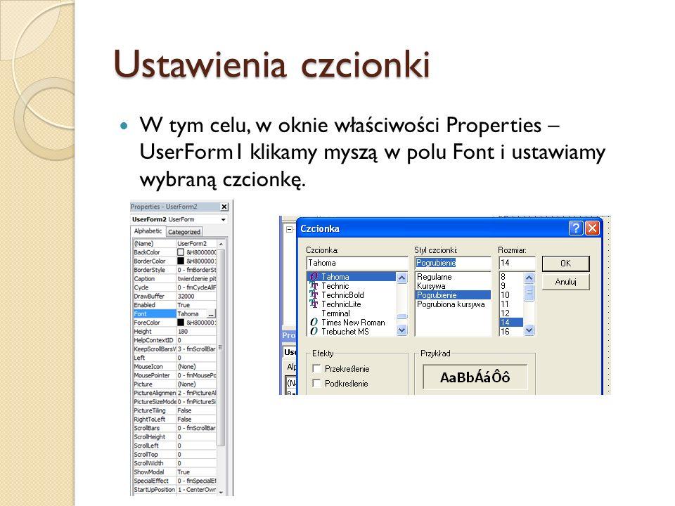 Ustawienia czcionki W tym celu, w oknie właściwości Properties – UserForm1 klikamy myszą w polu Font i ustawiamy wybraną czcionkę.
