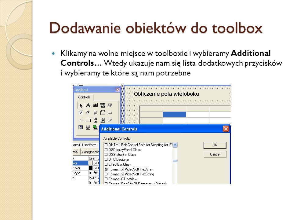 Dodawanie obiektów do toolbox Klikamy na wolne miejsce w toolboxie i wybieramy Additional Controls… Wtedy ukazuje nam się lista dodatkowych przycisków