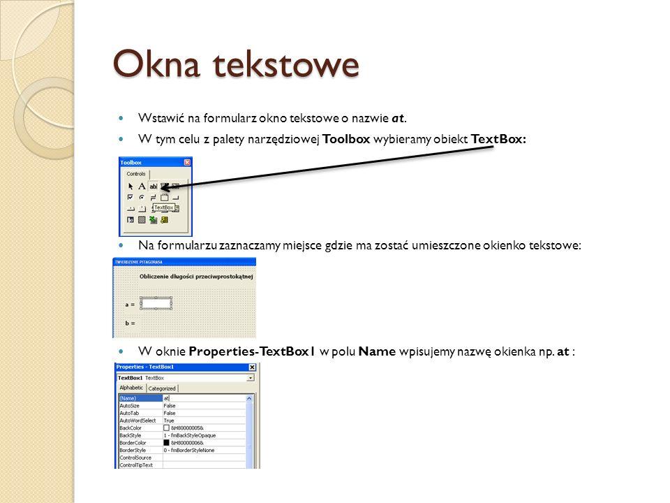 Okna tekstowe Wstawić na formularz okno tekstowe o nazwie at. W tym celu z palety narzędziowej Toolbox wybieramy obiekt TextBox: Na formularzu zaznacz
