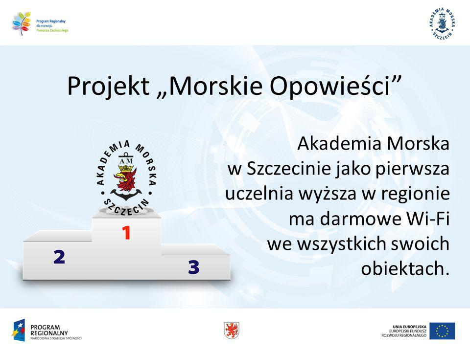 Projekt Morskie Opowieści Akademia Morska w Szczecinie jako pierwsza uczelnia wyższa w regionie ma darmowe Wi-Fi we wszystkich swoich obiektach.