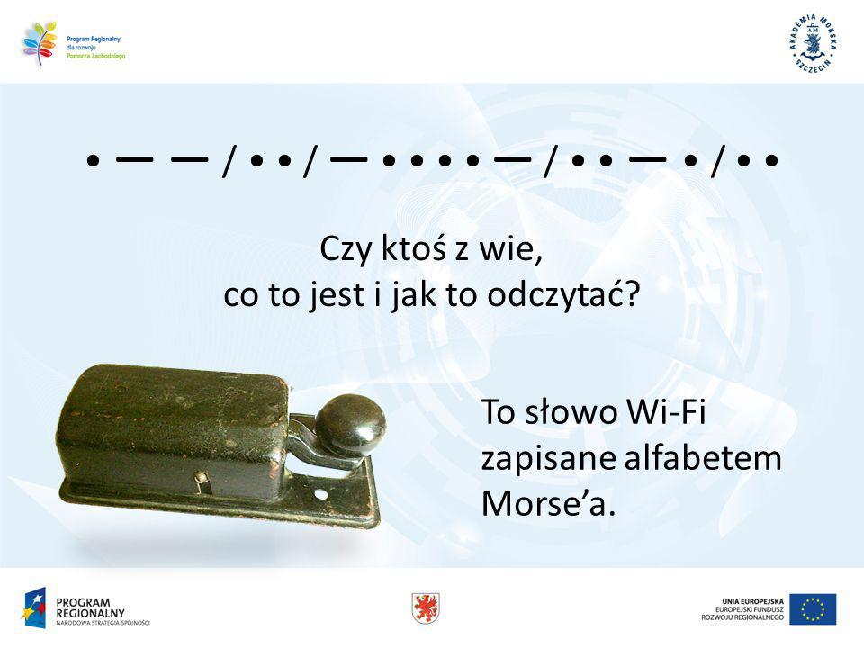 / / / / Czy ktoś z wie, co to jest i jak to odczytać To słowo Wi-Fi zapisane alfabetem Morsea.