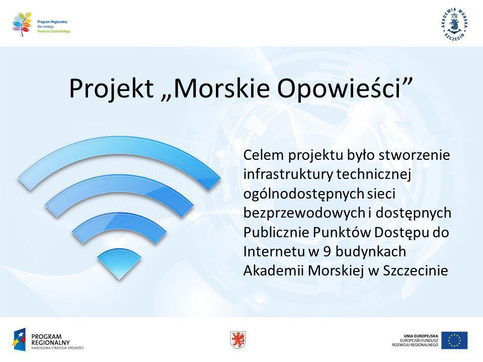 Projekt Morskie Opowieści Celem projektu było stworzenie infrastruktury technicznej ogólnodostępnych sieci bezprzewodowych i dostępnych Publicznie Punktów Dostępu do Internetu w 9 budynkach Akademii Morskiej w Szczecinie