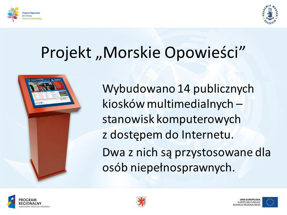 Projekt Morskie Opowieści Wybudowano 14 publicznych kiosków multimedialnych – stanowisk komputerowych z dostępem do Internetu.