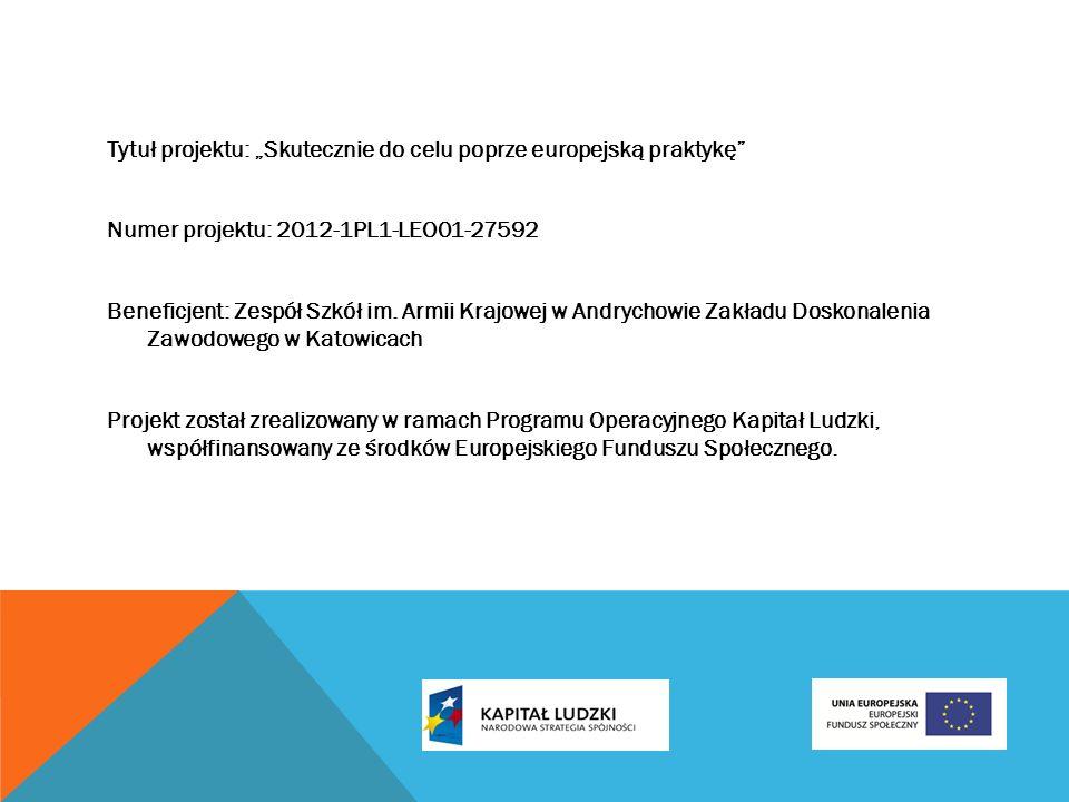 Tytuł projektu: Skutecznie do celu poprze europejską praktykę Numer projektu: 2012-1PL1-LEO01-27592 Beneficjent: Zespół Szkół im.