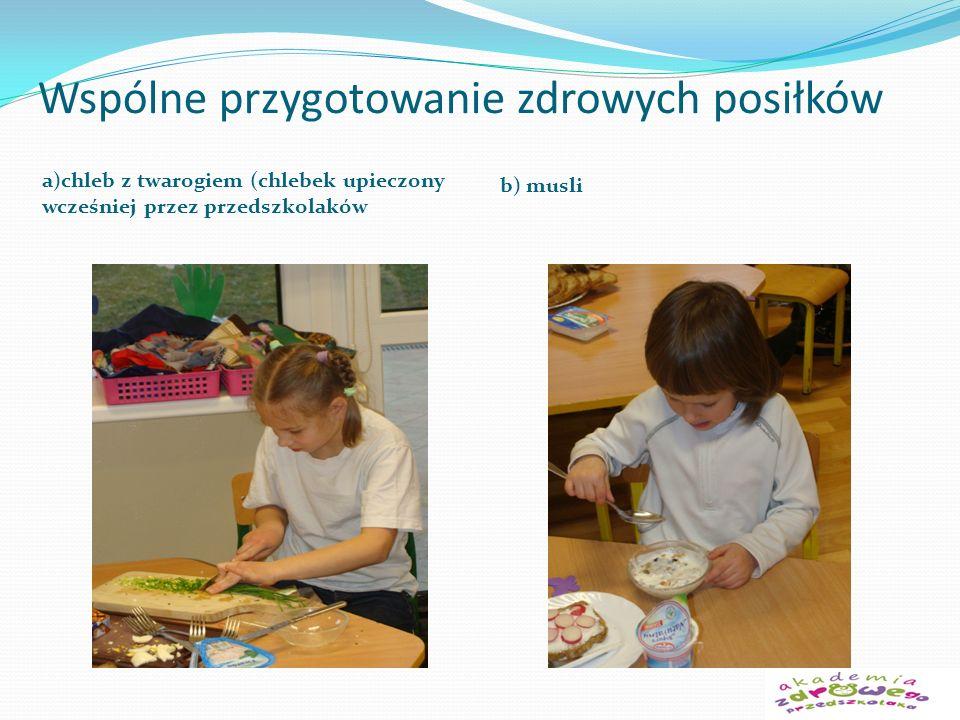 Wspólne przygotowanie zdrowych posiłków a)chleb z twarogiem (chlebek upieczony wcześniej przez przedszkolaków b) musli
