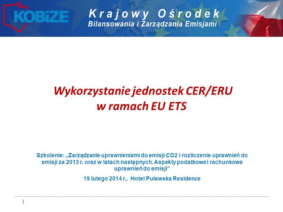 Wykorzystanie jednostek CER/ERU w ramach EU ETS Szkolenie: Zarządzanie uprawnieniami do emisji CO2 i rozliczenie uprawnień do emisji za 2013 r. oraz w