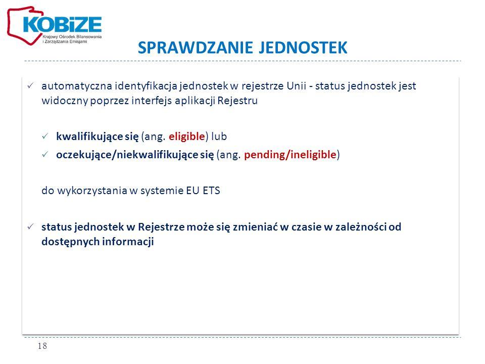 SPRAWDZANIE JEDNOSTEK automatyczna identyfikacja jednostek w rejestrze Unii - status jednostek jest widoczny poprzez interfejs aplikacji Rejestru kwalifikujące się (ang.
