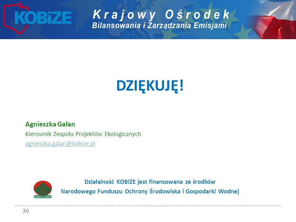 DZIĘKUJĘ! Agnieszka Gałan Kierownik Zespołu Projektów Ekologicznych agnieszka.galan@kobize.pl Działalność KOBiZE jest finansowana ze środków Narodoweg