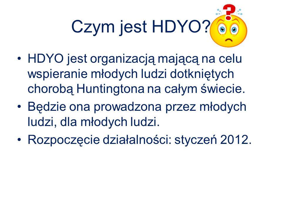 Czym jest HDYO? HDYO jest organizacją mającą na celu wspieranie młodych ludzi dotkniętych chorobą Huntingtona na całym świecie. Będzie ona prowadzona