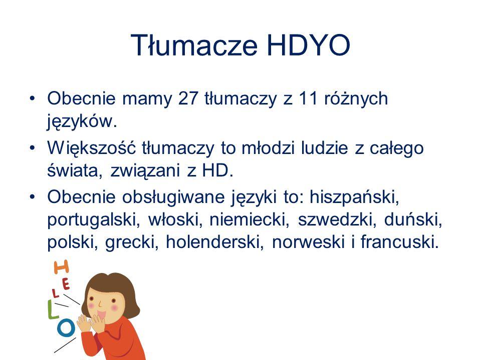 Tłumacze HDYO Obecnie mamy 27 tłumaczy z 11 różnych języków. Większość tłumaczy to młodzi ludzie z całego świata, związani z HD. Obecnie obsługiwane j