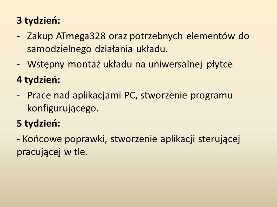 3 tydzień: -Zakup ATmega328 oraz potrzebnych elementów do samodzielnego działania układu.