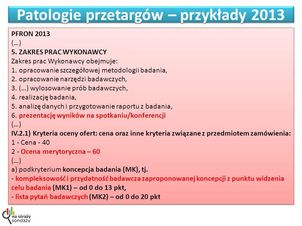 Patologie przetargów – przykłady 2013 PFRON 2013 (…) 5. ZAKRES PRAC WYKONAWCY Zakres prac Wykonawcy obejmuje: 1. opracowanie szczegółowej metodologii
