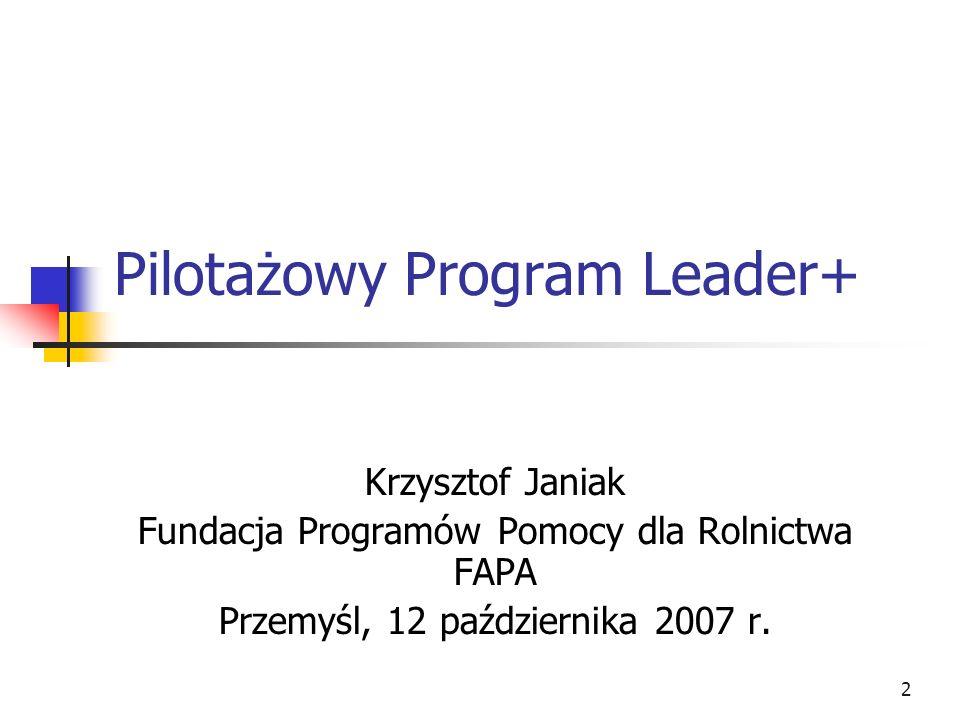 2 Pilotażowy Program Leader+ Krzysztof Janiak Fundacja Programów Pomocy dla Rolnictwa FAPA Przemyśl, 12 października 2007 r.