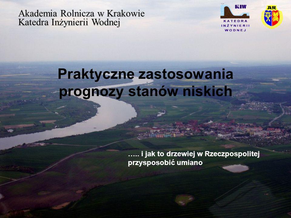 Praktyczne zastosowania prognozy stanów niskich Akademia Rolnicza w Krakowie Katedra Inżynierii Wodnej …..