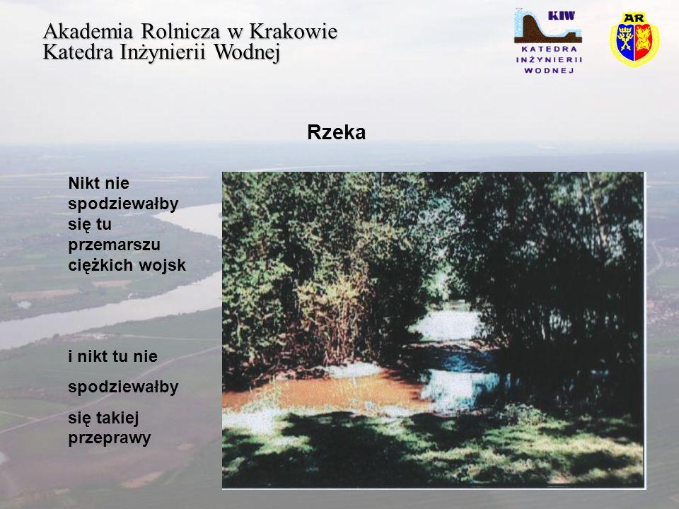 Akademia Rolnicza w Krakowie Katedra Inżynierii Wodnej Rzeka Nikt nie spodziewałby się tu przemarszu ciężkich wojsk i nikt tu nie spodziewałby się takiej przeprawy
