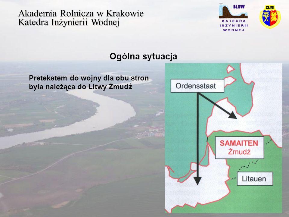 Akademia Rolnicza w Krakowie Katedra Inżynierii Wodnej Ogólna sytuacja Pretekstem do wojny dla obu stron była należąca do Litwy Żmudź
