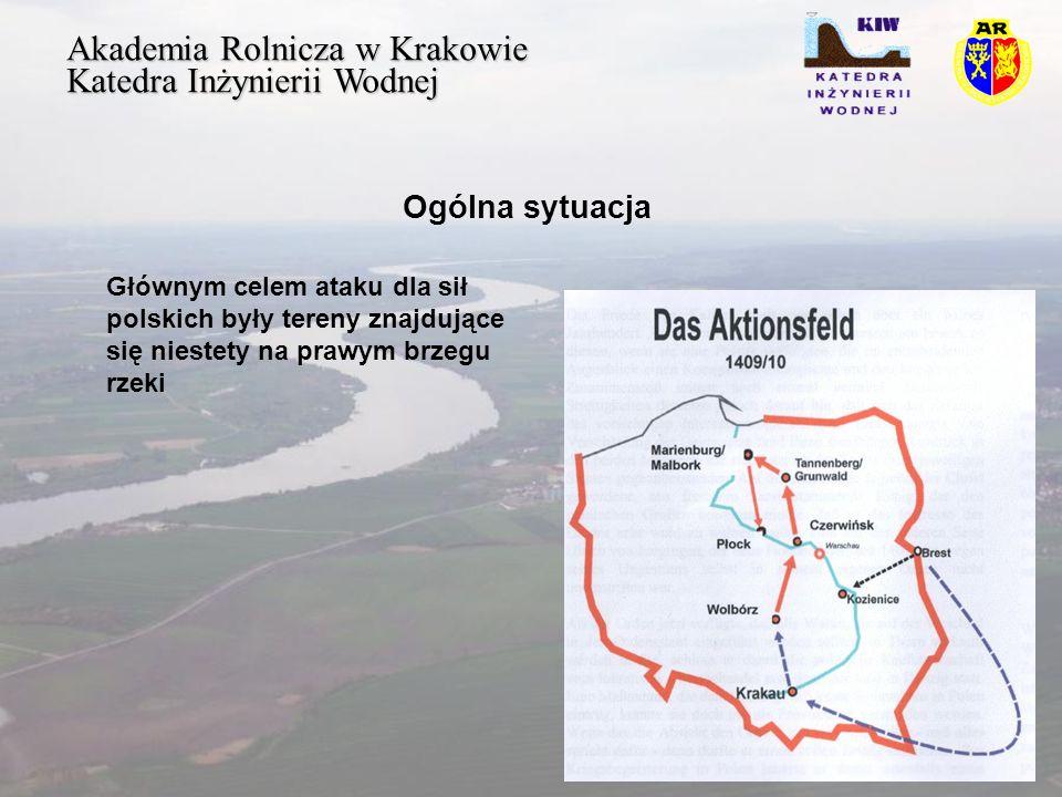 Akademia Rolnicza w Krakowie Katedra Inżynierii Wodnej Ogólna sytuacja Głównym celem ataku dla sił polskich były tereny znajdujące się niestety na prawym brzegu rzeki