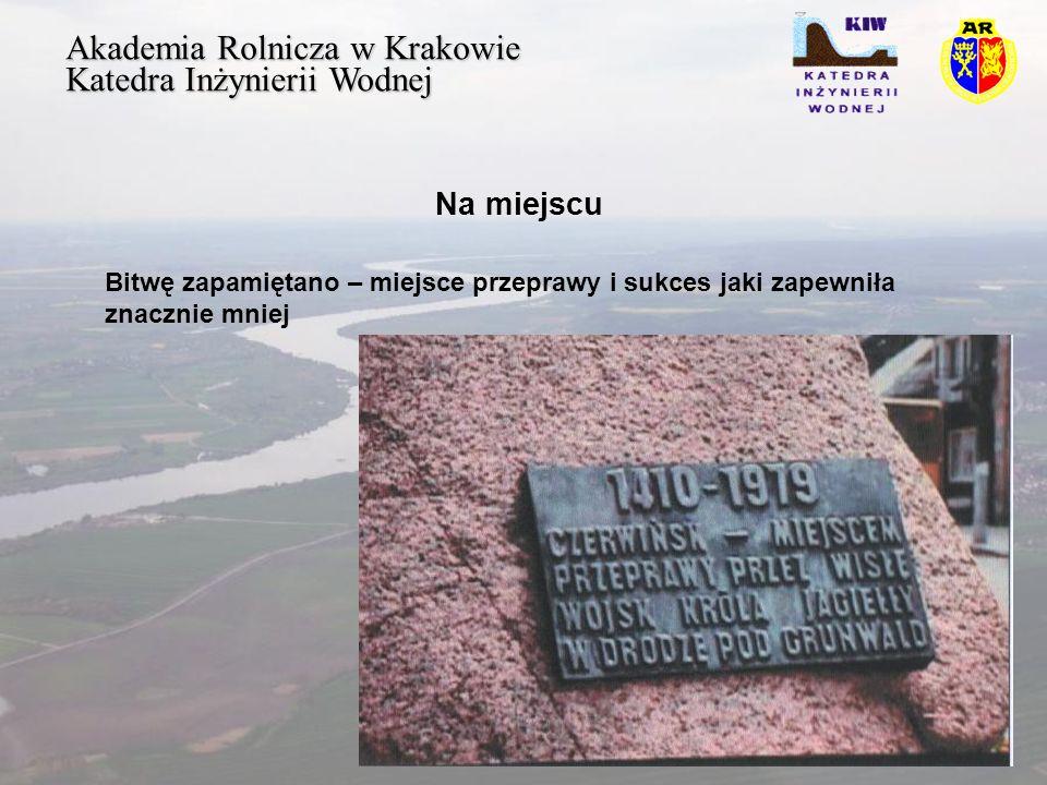 Akademia Rolnicza w Krakowie Katedra Inżynierii Wodnej Na miejscu Bitwę zapamiętano – miejsce przeprawy i sukces jaki zapewniła znacznie mniej