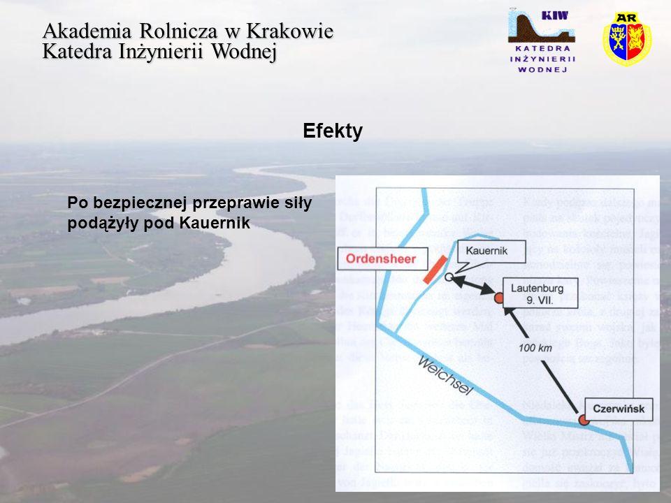 Akademia Rolnicza w Krakowie Katedra Inżynierii Wodnej Efekty Po bezpiecznej przeprawie siły podążyły pod Kauernik