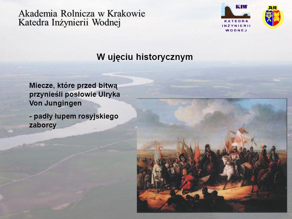 Akademia Rolnicza w Krakowie Katedra Inżynierii Wodnej W ujęciu historycznym Miecze, które przed bitwą przynieśli posłowie Ulryka Von Jungingen - padły łupem rosyjskiego zaborcy