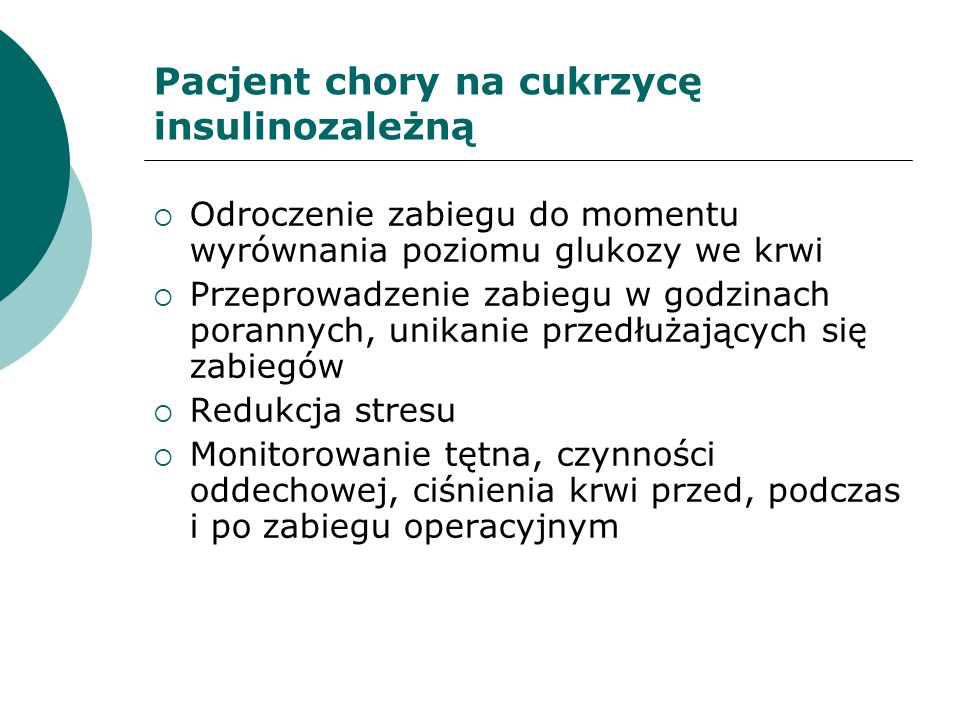 Pacjent chory na cukrzycę insulinozależną Odroczenie zabiegu do momentu wyrównania poziomu glukozy we krwi Przeprowadzenie zabiegu w godzinach poranny