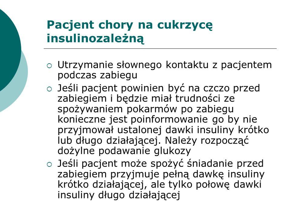 Utrzymanie słownego kontaktu z pacjentem podczas zabiegu Jeśli pacjent powinien być na czczo przed zabiegiem i będzie miał trudności ze spożywaniem po