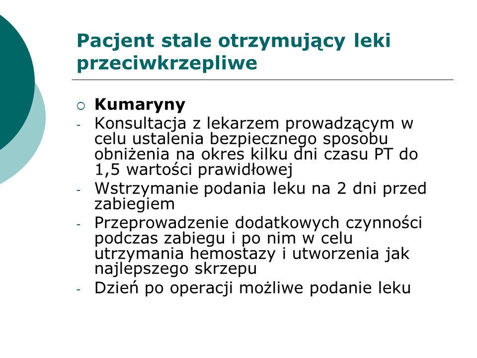 Kumaryny - Konsultacja z lekarzem prowadzącym w celu ustalenia bezpiecznego sposobu obniżenia na okres kilku dni czasu PT do 1,5 wartości prawidłowej