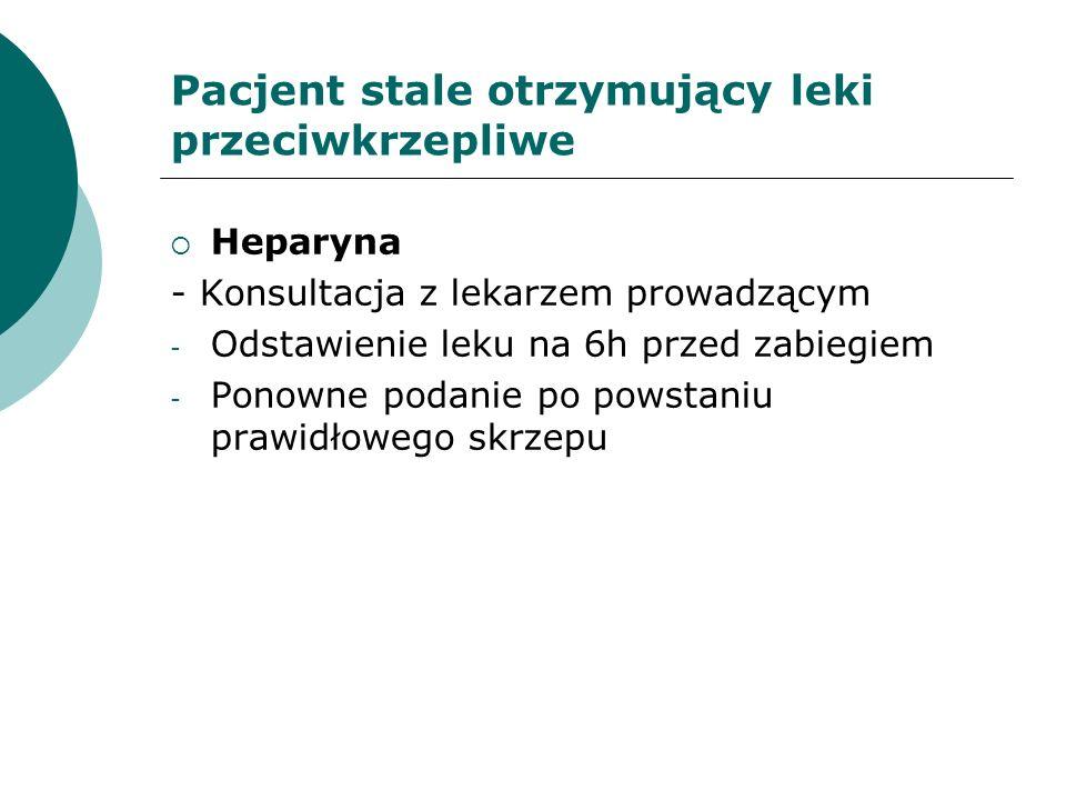 Heparyna - Konsultacja z lekarzem prowadzącym - Odstawienie leku na 6h przed zabiegiem - Ponowne podanie po powstaniu prawidłowego skrzepu Pacjent sta
