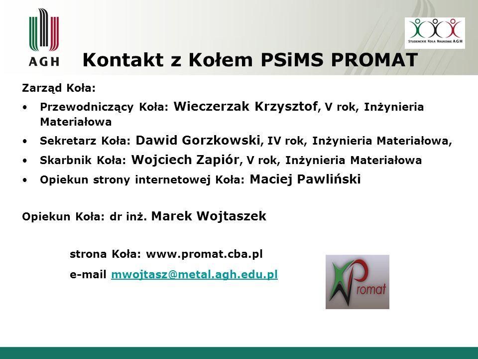 Zarząd Koła: Przewodniczący Koła: Wieczerzak Krzysztof, V rok, Inżynieria Materiałowa Sekretarz Koła: Dawid Gorzkowski, IV rok, Inżynieria Materiałowa