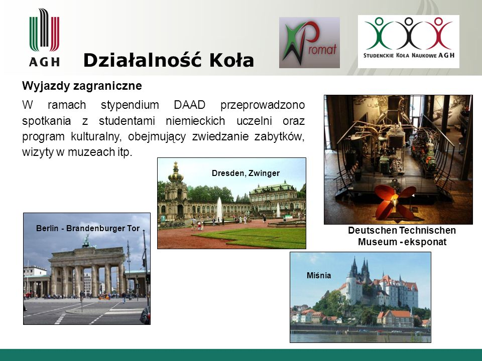 Działalność Koła Wyjazdy zagraniczne W ramach stypendium DAAD przeprowadzono spotkania z studentami niemieckich uczelni oraz program kulturalny, obejm