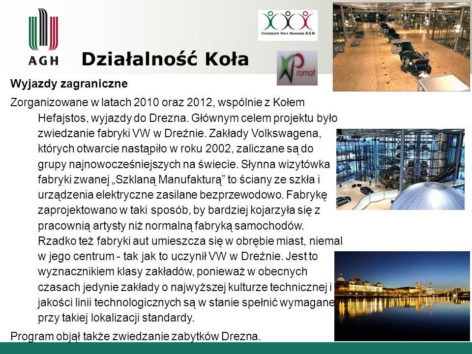 Działalność Koła Wyjazdy zagraniczne Zorganizowane w latach 2010 oraz 2012, wspólnie z Kołem Hefajstos, wyjazdy do Drezna. Głównym celem projektu było