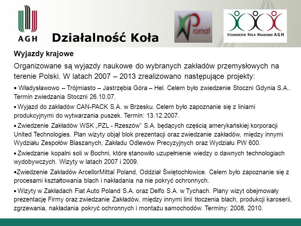 Działalność Koła Wyjazdy krajowe Organizowane są wyjazdy naukowe do wybranych zakładów przemysłowych na terenie Polski. W latach 2007 – 2013 zrealizow